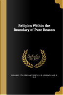RELIGION W/IN THE BOUNDARY OF by Immanuel 1724-1804 Kant