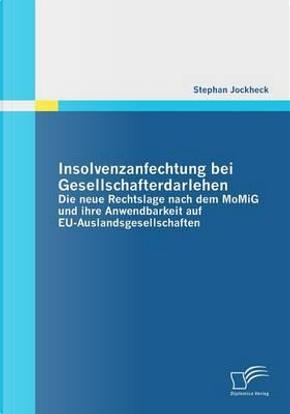 Insolvenzanfechtung bei Gesellschafterdarlehen - Die neue Rechtslage nach dem MoMiG und ihre Anwendbarkeit auf Eu-Auslandsgesellschaften by Stephan Jockheck
