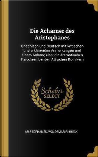 Die Acharner Des Aristophanes by Aristophanes