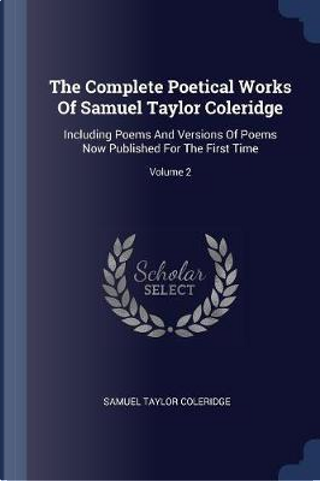 The Complete Poetical Works of Samuel Taylor Coleridge by Samuel Taylor Coleridge