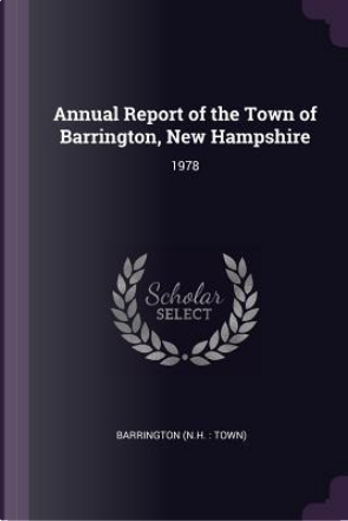 Annual Report of the Town of Barrington, New Hampshire by Barrington Barrington