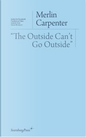 The Outside Can'T Go Outside by Merlin Carpenter