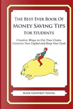 The Best Ever Book of Money Saving Tips for Students by Mark Geoffrey Young