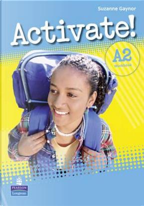 Activate! Level A2. Workbook. Per le Scuole superiori by Suzanne Gaynor