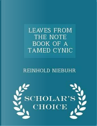Leaves from the Note Book of a Tamed Cynic - Scholar's Choice Edition by Reinhold Niebuhr