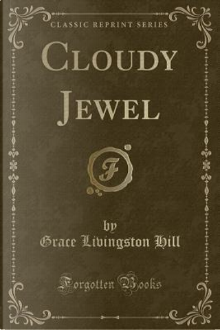Cloudy Jewel (Classic Reprint) by Grace Livingston Hill