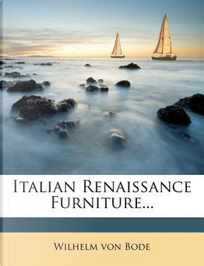 Italian Renaissance Furniture... by Wilhelm von Bode