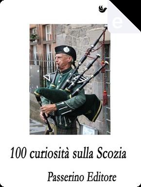 100 curiosità sulla Scozia by AA. VV.