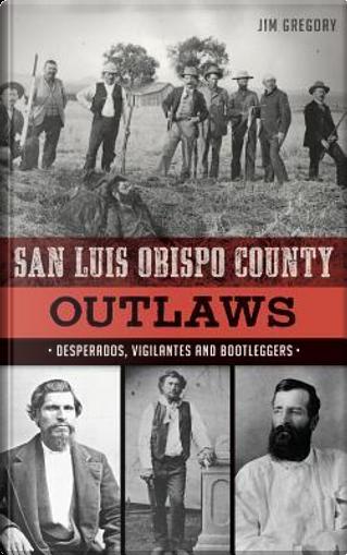 San Luis Obispo County Outlaws by Jim Gregory