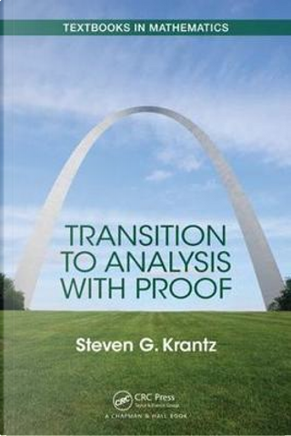 Transition to Analysis with Proof by Steven Krantz