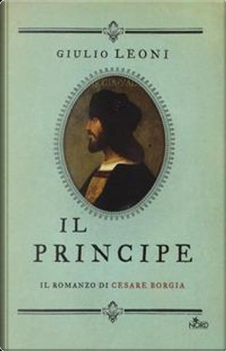 Il principe. Il romanzo di Cesare Borgia by Giulio Leoni
