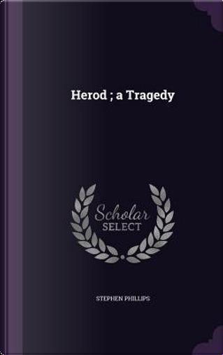 Herod; A Tragedy by Professor Stephen Phillips