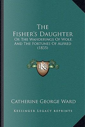 The Fisher's Daughter by Catherine George Ward