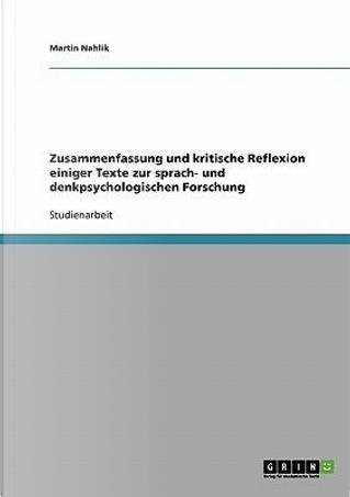 Zusammenfassung und kritische Reflexion einiger Texte zur sprach- und denkpsychologischen Forschung by Martin Nahlik
