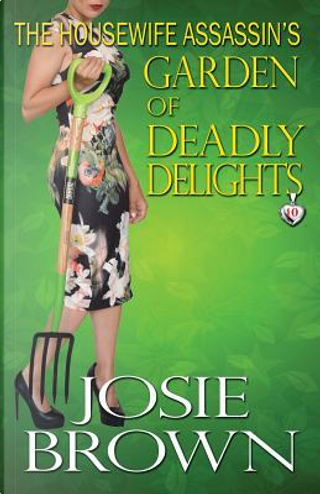 The Housewife Assassin's Garden of Deadly Delights by Josie Brown