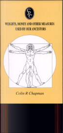 Weights, Money and Other Measures Used by Our Ancestors by Colin R. Chapman