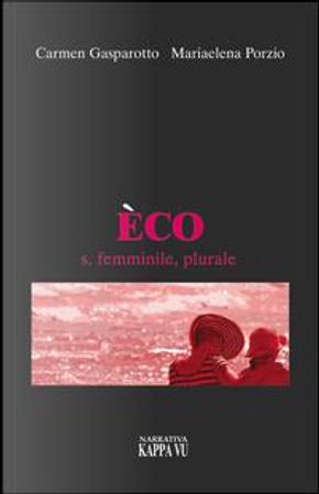 Èco s. femminile, plurale by Carmen Gasparotto