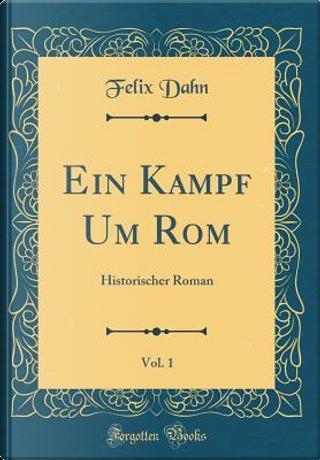 Ein Kampf Um Rom, Vol. 1 by Felix Dahn