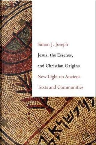 Jesus, the Essenes, and Christian Origins by Simon J. Joseph