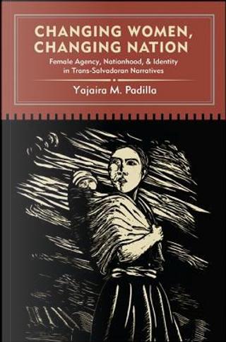 Changing Women, Changing Nation by Yajaira M. Padilla