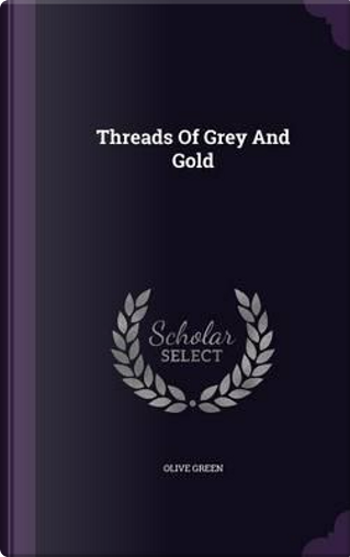 Threads of Grey and Gold by Olive Green