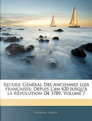 Recueil Général Des Anciennes Lois Françaises by R.T. France
