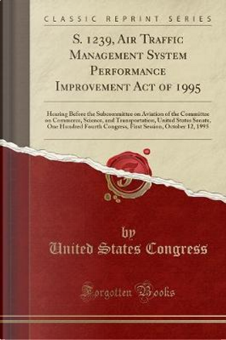 S. 1239, Air Traffic Management System Performance Improvement Act of 1995 by United States Congress