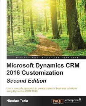 Microsoft Dynamics CRM 2016 Customization - Second Edition by Nicolae Tarla
