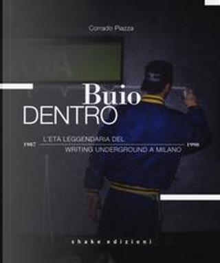 Buio dentro. L'età leggendaria del writing underground a Milano (1987-1998). Ediz. illustrata by Corrado Piazza