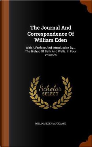 The Journal and Correspondence of William Eden by William Eden Auckland