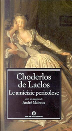 Le amicizie pericolose by Pierre Ambroise François Choderlos de Laclos