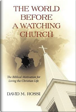 The World Before a Watching Church by David M. Rossi