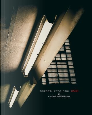 Scream Into the Dark by Charles Raven Phantana