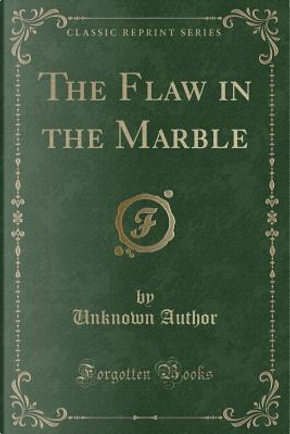 The Flaw in the Marble (Classic Reprint) by Author Unknown