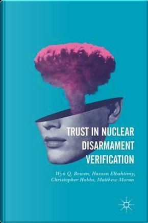 Trust in Nuclear Disarmament Verification by Wyn Q. Bowen