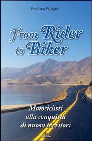 From Rider to Biker. Motociclisti alla conquista di nuovi territori by Emiliano Pellegrini