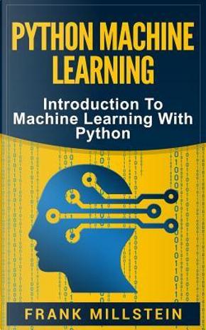 Python Machine Learning by Frank Millstein