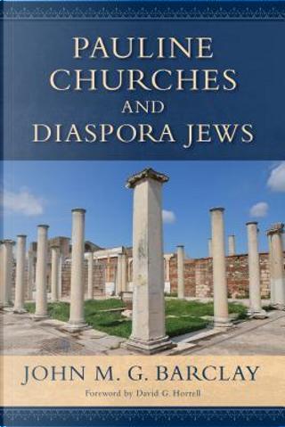 Pauline Churches and Diaspora Jews by John M. G. Barclay