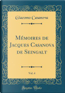 Mémoires de Jacques Casanova de Seingalt, Vol. 4 (Classic Reprint) by Giacomo Casanova