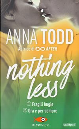Fragili bugie-Ora e per sempre. Nothing less by Anna Todd