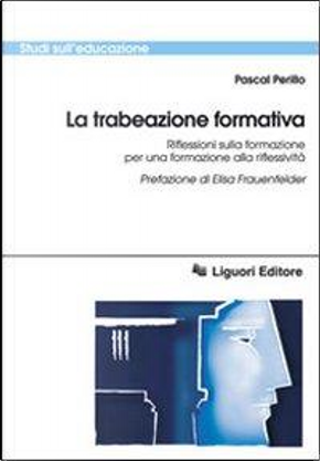 La trabeazione pedagogica. Riflessioni sulla formazione per la formazione alla riflessività by Pascal Perillo