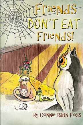 Friends Don't Eat Friends by Connie Raun Foss