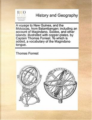 A   Voyage to New Guinea, and the Moluccas, from Balambangan by Thomas Forrest