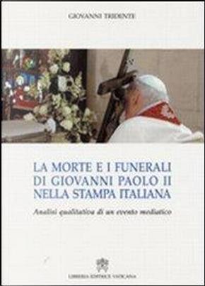 La morte e i funerali di Giovanni Paolo II nella stampa italiana. Analisi qualitativa di un evento mediatico by Giovanni Tridente