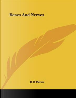 Bones and Nerves by D. D. Palmer
