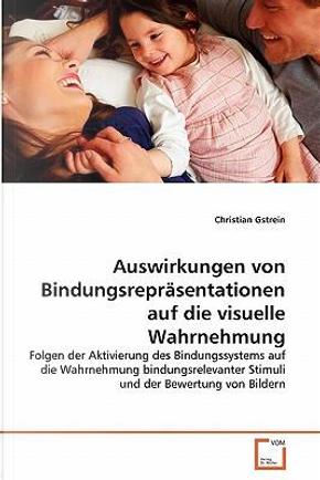 Auswirkungen von Bindungsrepräsentationen auf die visuelle Wahrnehmung by Christian Gstrein