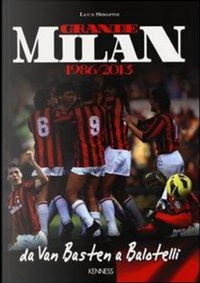 Grande Milan. 1986-2013. Da Van Basten a Balotelli. Ediz. illustrata by Luca Serafini