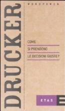 Come si prendono le decisioni giuste? by Peter F. Drucker