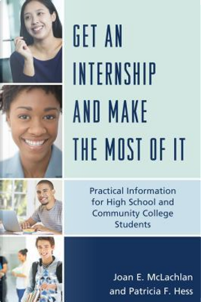 Get an Internship and Make the Most of It by Joan E. Mclachlan