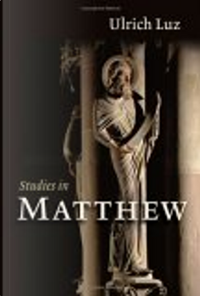 Studies In Matthew by Ulrich Luz